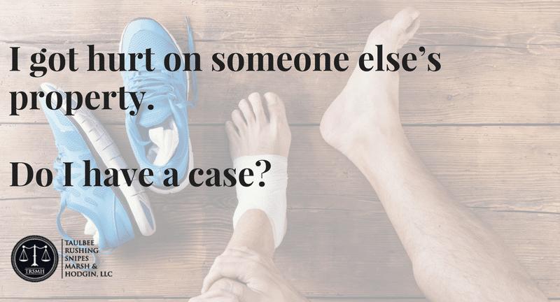 I got hurt on someone else's property. Do I have a case_